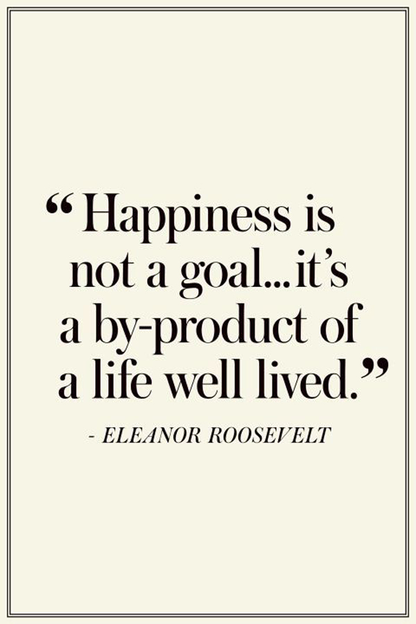 happiness-is-not-a-goal-eleanor-roosevelt-daily-quotes ...